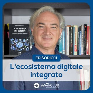 EP.11 - L'ecosistema digitale integrato