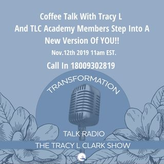 Coffee Talk With Tracy L - And TLC Academy Friends - Step Into A New Version Of YOU!