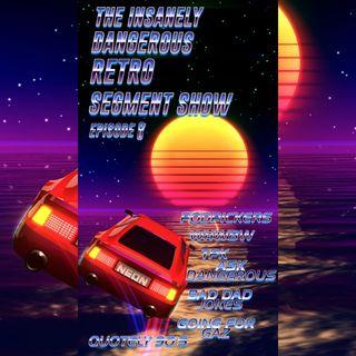 THE INSANELY DANGEROUS RETRO SEGMENT SHOW EP 8