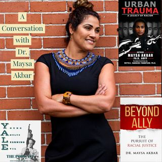 A conversation with Dr Maysa Akbar the leading authority on Race Based Urban Trauma.