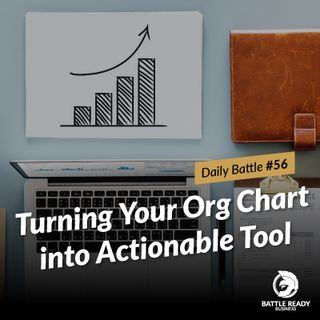 Daily Battle #56: Turning Your Org Chart into Actionable Tool
