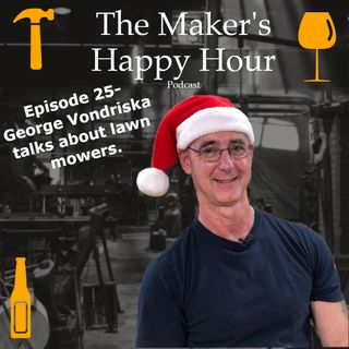 Episode 25- George Vondriska talks about Lawn Mowers.