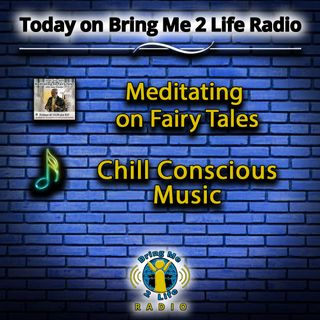 Meditating on Fairy Tales & Chill Conscious Music