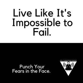 Live Like It's Impossible to Fail
