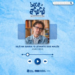BOCA DE AFOFÔ - EP 01 - João José Reis