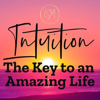 2: Intuition: The Key to an Amazing Life!