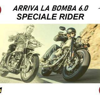 ARRIVA LA BOMBA 6.0 SPECIALE RIDERS