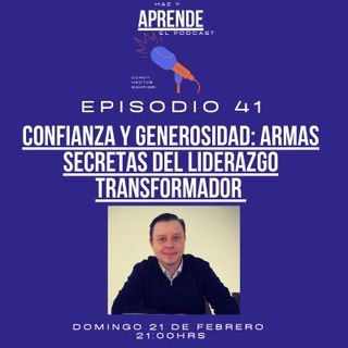 """Episodio #041 """"Confianza y generosidad armas secretas del liderazgo transformador"""""""