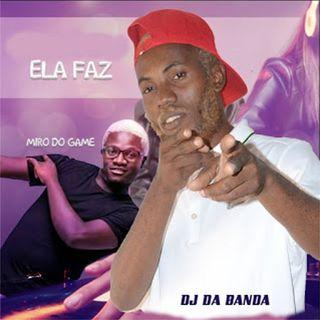 Dj Da Banda Feat. Miro Do Game & LG NuBit - Ela Faz