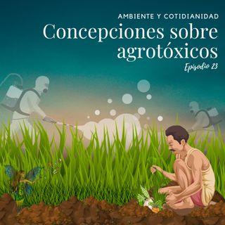 Episodio 23: Concepciones sobre Agrotóxicos