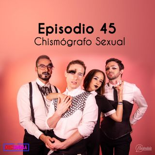 Ep 45 Chismógrafo Sexual