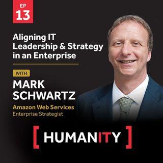 Episode 13 - Aligning IT Leadership & Strategy in an Enterprise with Mark Schwartz