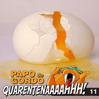 Papo de Gordo na Quarentena: Ep. 11 - Lavando Ovos na Quebrada