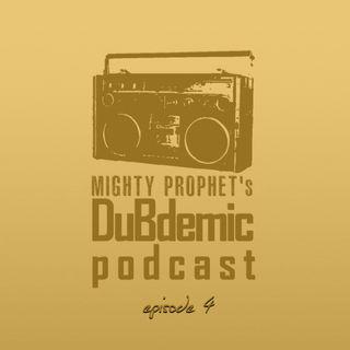 Mighty Prophet's DUBDEMIC Podcast episode 4
