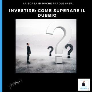 La Borsa in poche parole - #485 - Investire: come superare il dubbio