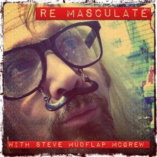 Remasculate! With Steve McGrew