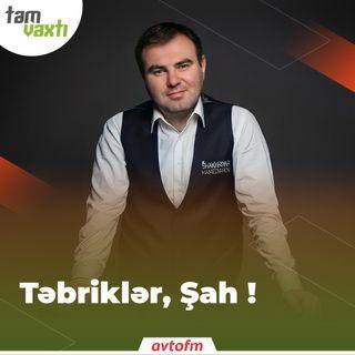Təbriklər, Şah ! | Tam vaxtı #78