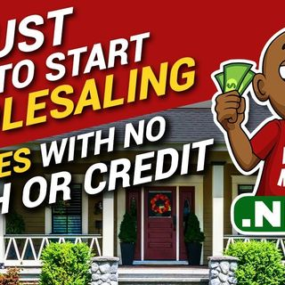 5 Must Do's to Start Wholesaling Houses With No Cash or Credit | Flipping Houses for Beginners