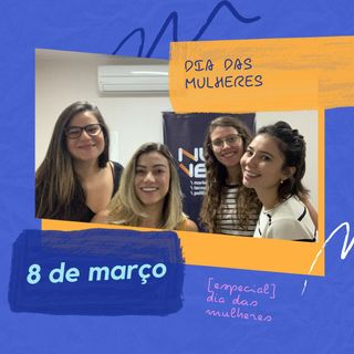#05 [ESPECIAL] Dia das mulheres.