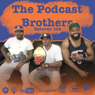 The Podcast Bros - Episode 104: Two tears in a bucket W/Tyree