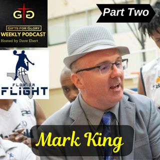 Gifts for Glory Podcast - Florida Flight Coach Mark King Part 2