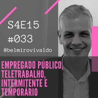 #033 | S04E015 | Empregado público, teletrabalhador, intermitente e temporário