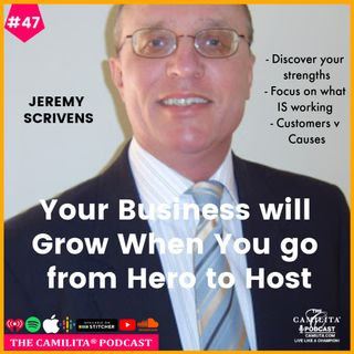 47: Jeremy Scrivens | Your Business Will Grow When You Go From Hero to Host