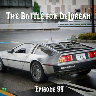FC 099: The Battle for DeLorean