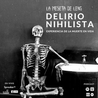 Ep. 75 - Delirio nihilista (o la experiencia de la muerte en vida)