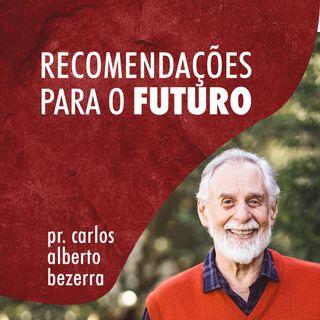 RECOMENDAÇÕES PARA O FUTURO // pr. Carlos Alberto Bezerra