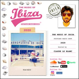 THE MUSIC OF IBIZA - Postcard Radio Show #001 - Hosted by Claude Le Blanc