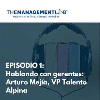 Hablando con gerentes: Arturo Mejía, VP Talento Alpina