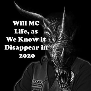 Will MC Life, as We Know it, Disappear in 2020