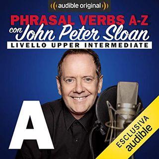 Phrasal verbs A-Z. A (Lesson 4) - John Peter Sloan
