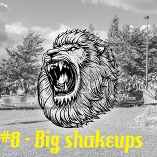 #8 - Big shakeups