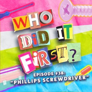 Phillips Screwdriver - Episode 38 - Who Did it First?