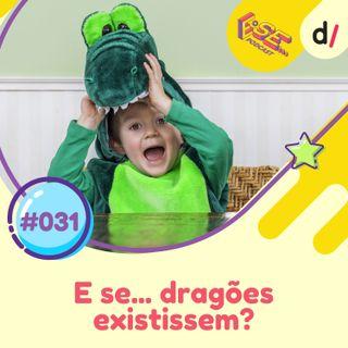 E se... podcast #31 - E Se... dragões existissem?