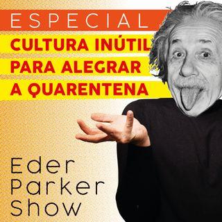 Especial - Cultura Inútil Para Alegrar a Quarentena- EPS - TEMP 2 - EP04