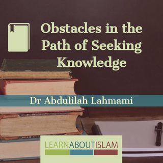 Obstacles in Seeking Knowledge