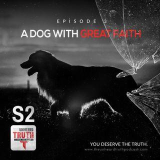 S2EP3: A Dog With Great Faith
