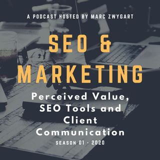 Perceived Value, SEO Tools and Client Communication S01E05
