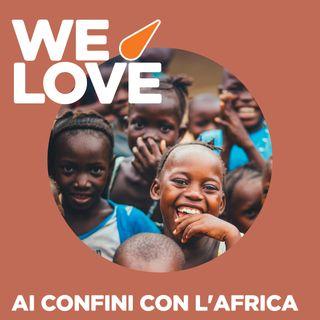 WE LOVE - Ai confini con l'Africa