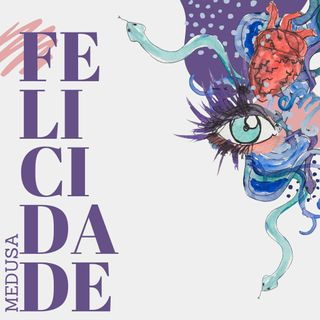 #02 Podcast Medusa - Felicidade