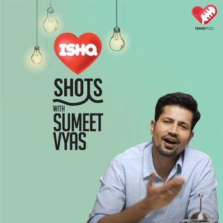 Ishq Shots with Sumeet Vyas