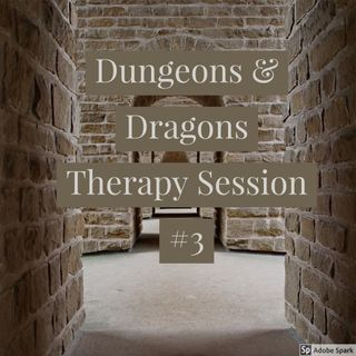 Dungeons and Dragons Therapy #3