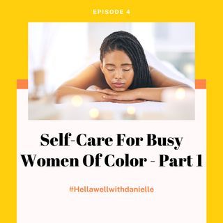 Ep. 4: Self-Care For Busy Women of Color - Part 1