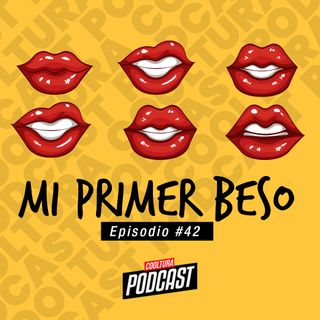 EP. 42 - Mi primer beso