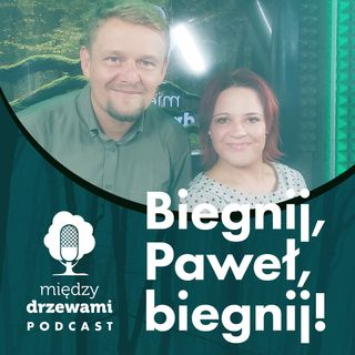 Między Drzewami #76 Biegnij, Paweł, biegnij! [Paweł Kosin]