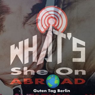 Guten Tag Berlin - What's She On Abroad