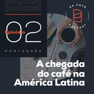 A chegada do café na América Latina | Ep. 02 português